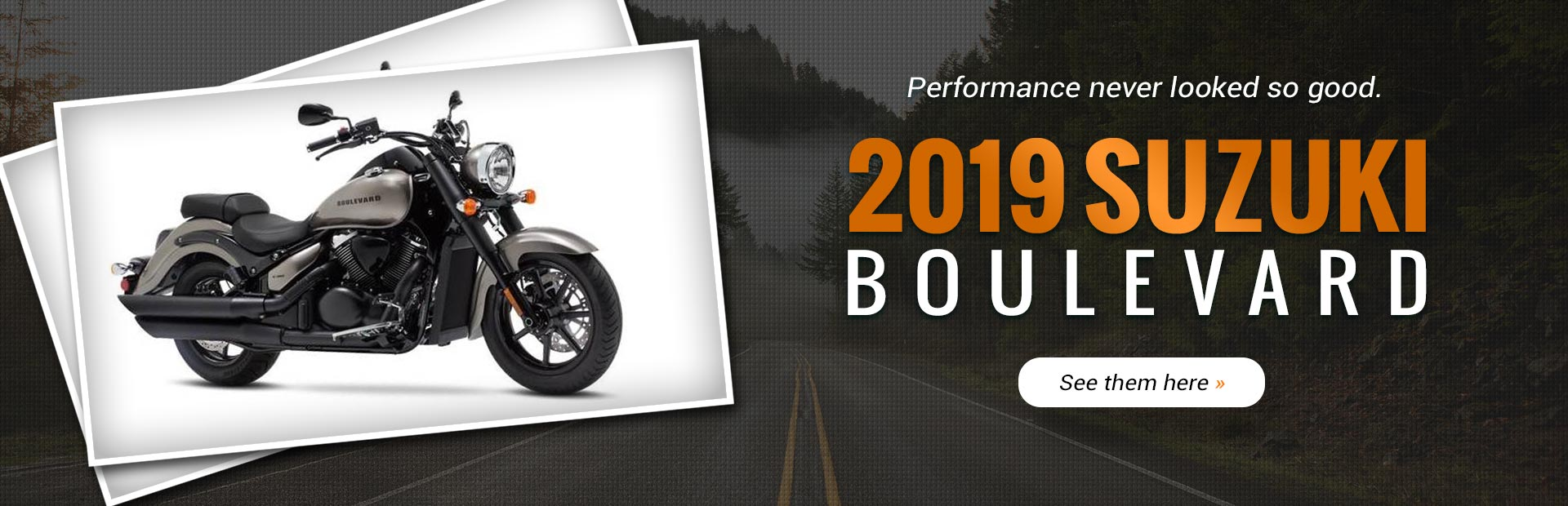 95a63c6301a Performance never looked so good. 2019 Suzuki Boulevard. See them here.